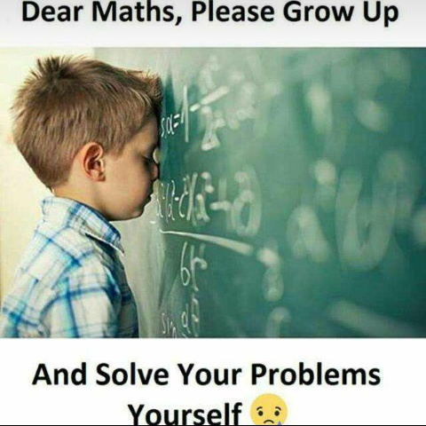 Dear_maths_please_grow_up_and_solve_your_problems_yourself.JPG
