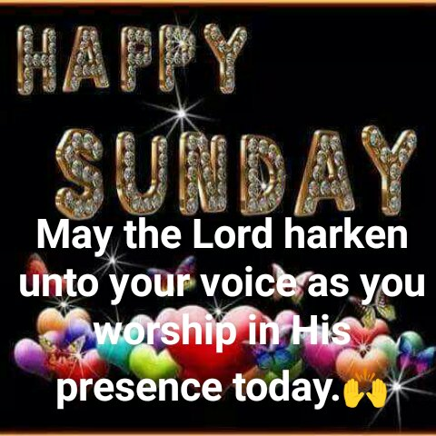 Happy_sunday_-_may_the_Lord_harken_unto_your_voice_as_you_worship_him_today.jpg